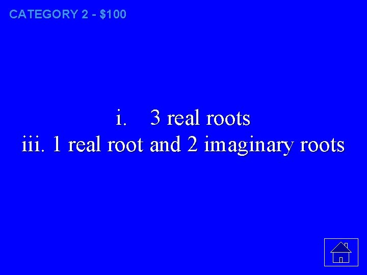 CATEGORY 2 - $100 i. 3 real roots iii. 1 real root and 2