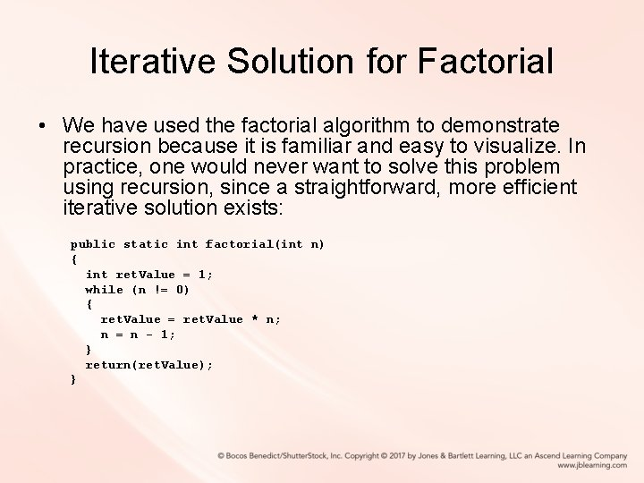 Iterative Solution for Factorial • We have used the factorial algorithm to demonstrate recursion