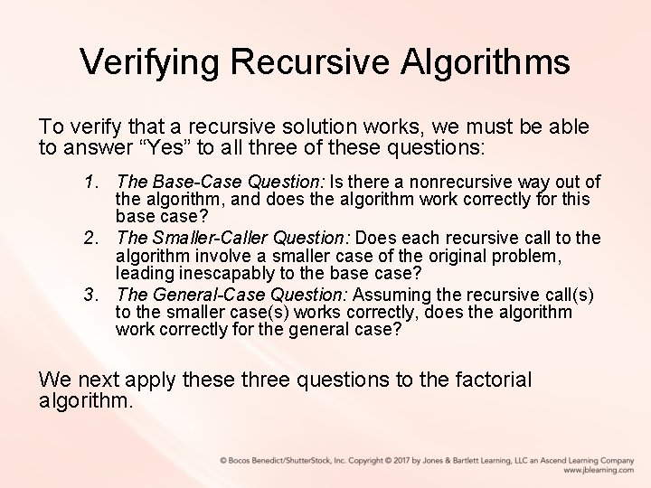 Verifying Recursive Algorithms To verify that a recursive solution works, we must be able