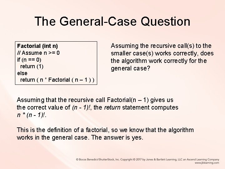 The General-Case Question Factorial (int n) // Assume n >= 0 if (n ==