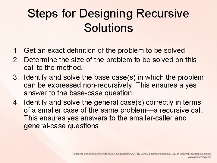 Steps for Designing Recursive Solutions 1. Get an exact definition of the problem to