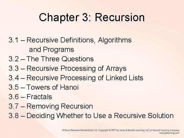 Chapter 3: Recursion 3. 1 – Recursive Definitions, Algorithms and Programs 3. 2 –