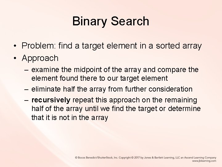 Binary Search • Problem: find a target element in a sorted array • Approach