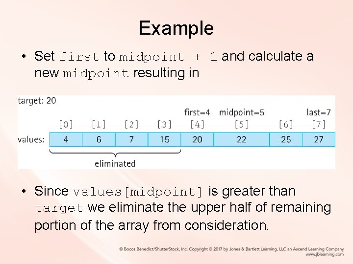 Example • Set first to midpoint + 1 and calculate a new midpoint resulting