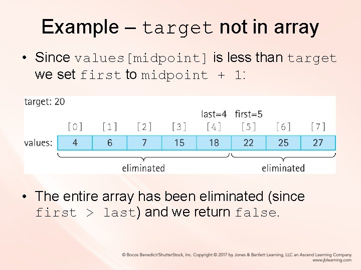 Example – target not in array • Since values[midpoint] is less than target we