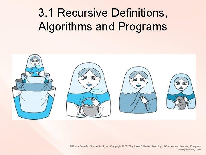 3. 1 Recursive Definitions, Algorithms and Programs