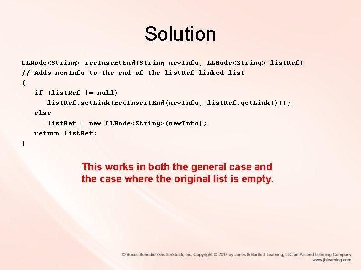 Solution LLNode<String> rec. Insert. End(String new. Info, LLNode<String> list. Ref) // Adds new. Info