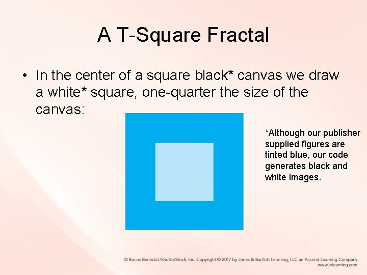 A T-Square Fractal • In the center of a square black* canvas we draw