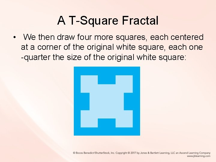 A T-Square Fractal • We then draw four more squares, each centered at a