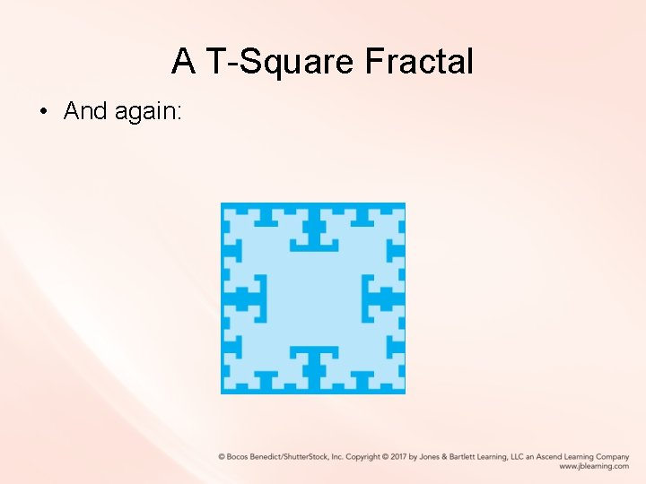 A T-Square Fractal • And again: