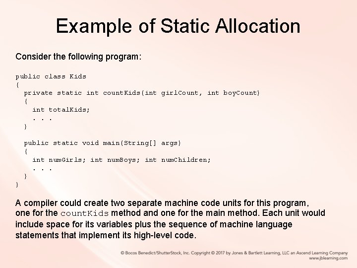 Example of Static Allocation Consider the following program: public class Kids { private static