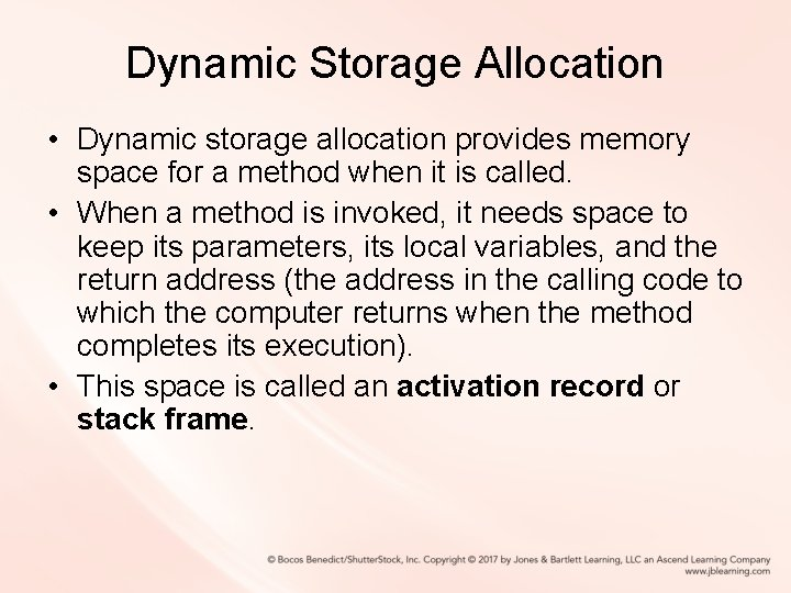 Dynamic Storage Allocation • Dynamic storage allocation provides memory space for a method when