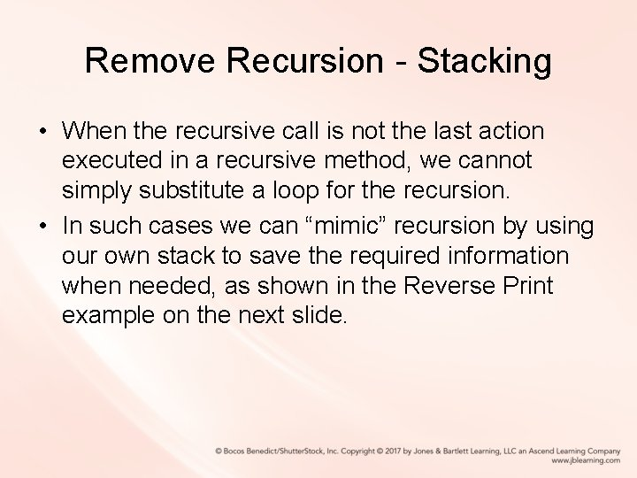 Remove Recursion - Stacking • When the recursive call is not the last action