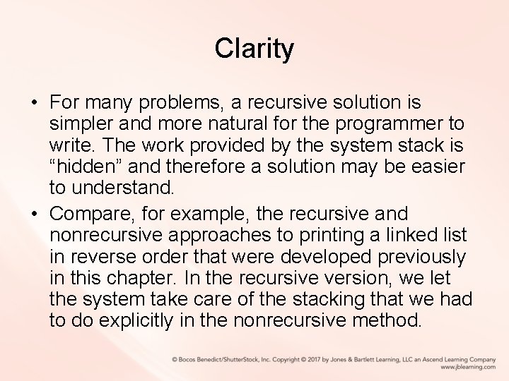 Clarity • For many problems, a recursive solution is simpler and more natural for