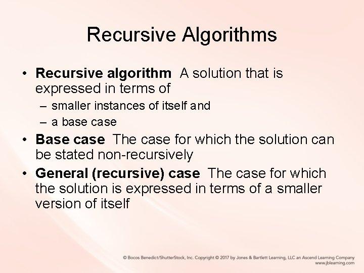 Recursive Algorithms • Recursive algorithm A solution that is expressed in terms of –