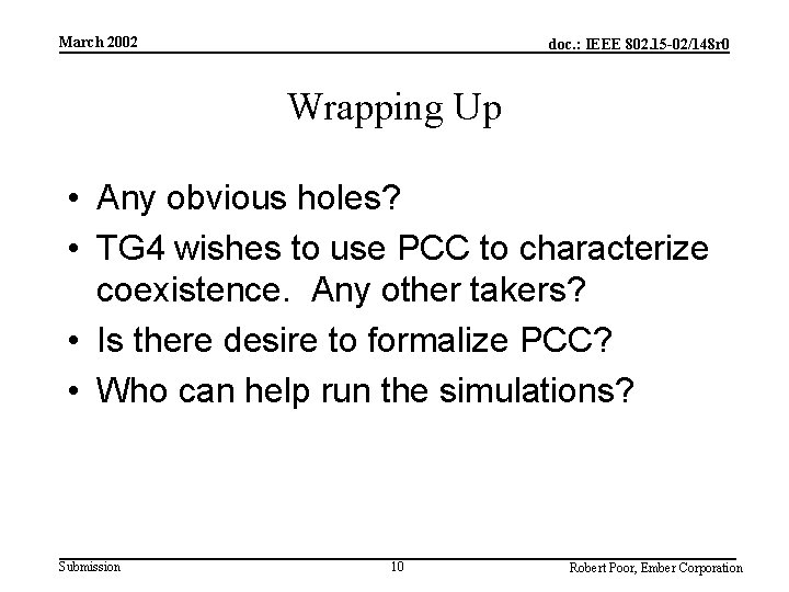 March 2002 doc. : IEEE 802. 15 -02/148 r 0 Wrapping Up • Any