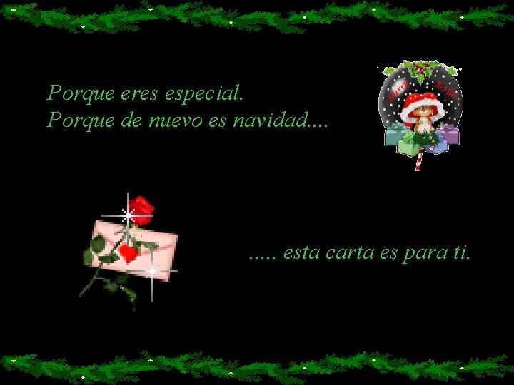 Porque eres especial. Porque de nuevo es navidad. . esta carta es para ti.