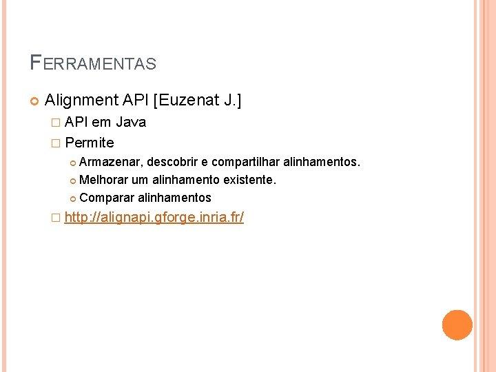 FERRAMENTAS Alignment API [Euzenat J. ] � API em Java � Permite Armazenar, descobrir