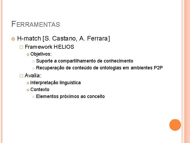 FERRAMENTAS H-match [S. Castano, A. Ferrara] � Framework HELIOS Objetivos: Suporte a compartilhamento de