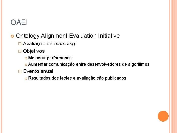 OAEI Ontology Alignment Evaluation Initiative � Avaliação de matching � Objetivos Melhorar performance Aumentar