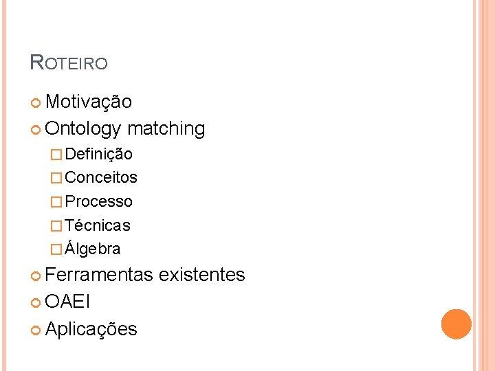 ROTEIRO Motivação Ontology matching � Definição � Conceitos � Processo � Técnicas � Álgebra