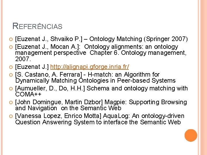 REFERÊNCIAS [Euzenat J. , Shvaiko P. ] – Ontology Matching (Springer 2007) [Euzenat J.