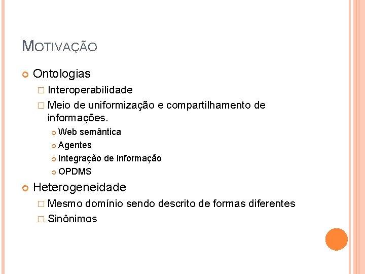 MOTIVAÇÃO Ontologias � Interoperabilidade � Meio de uniformização e compartilhamento de informações. Web semântica