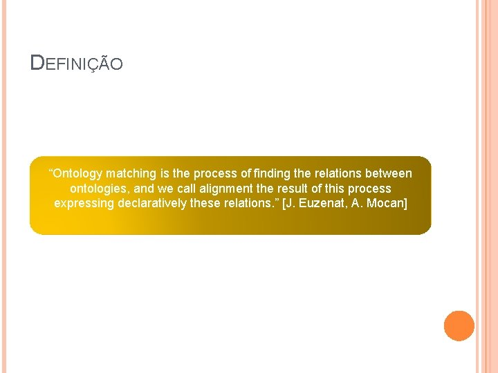 """DEFINIÇÃO """"Ontology matching is the process of finding the relations between ontologies, and we"""