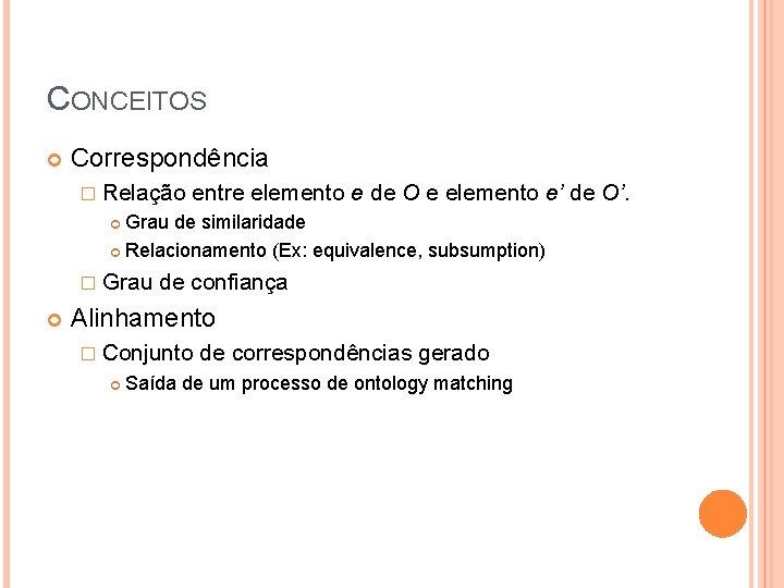 CONCEITOS Correspondência � Relação entre elemento e de O e elemento e' de O'.