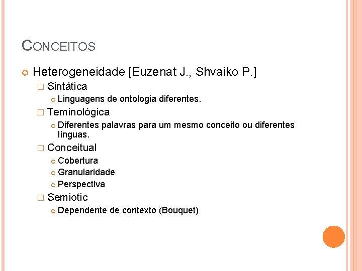 CONCEITOS Heterogeneidade [Euzenat J. , Shvaiko P. ] � Sintática Linguagens de ontologia diferentes.