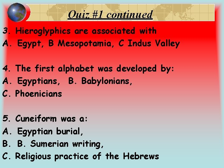 Quiz #1 continued 3. Hieroglyphics are associated with A. Egypt, B Mesopotamia, C Indus