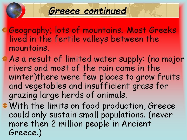 Greece continued Geography; lots of mountains. Most Greeks lived in the fertile valleys between