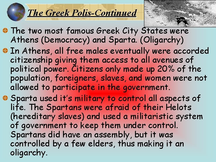 The Greek Polis-Continued The two most famous Greek City States were Athens (Democracy) and