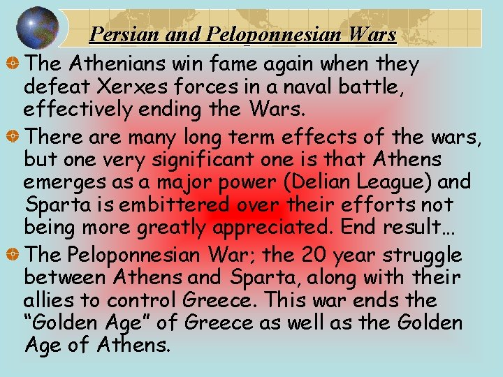 Persian and Peloponnesian Wars The Athenians win fame again when they defeat Xerxes forces
