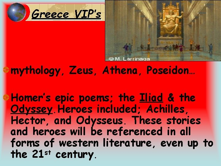 Greece VIP's mythology, Zeus, Athena, Poseidon… Homer's epic poems; the Iliad & the Odyssey.