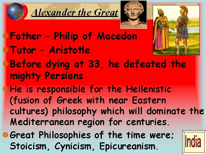 Alexander the Great Father – Philip of Macedon Tutor – Aristotle Before dying at
