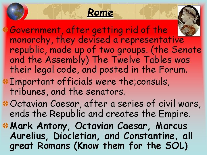 Rome Government, after getting rid of the monarchy, they devised a representative republic, made