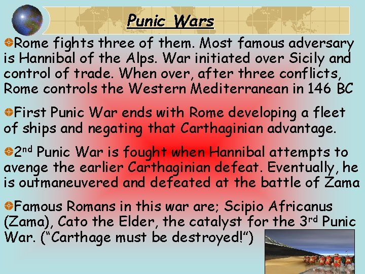 Punic Wars Rome fights three of them. Most famous adversary is Hannibal of the