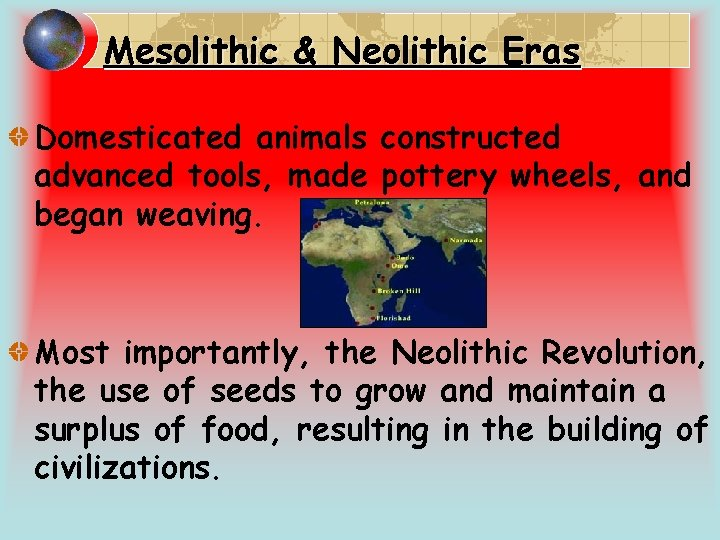 Mesolithic & Neolithic Eras Domesticated animals constructed advanced tools, made pottery wheels, and began