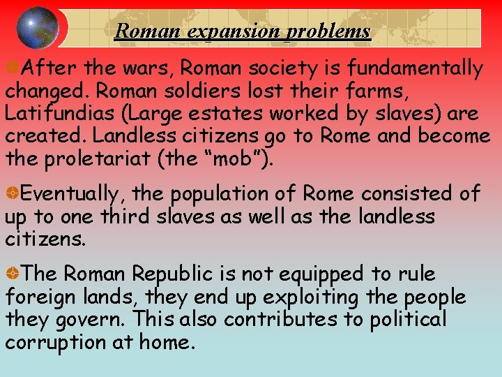 Roman expansion problems After the wars, Roman society is fundamentally changed. Roman soldiers lost