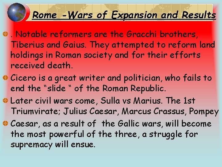 Rome -Wars of Expansion and Results. Notable reformers are the Gracchi brothers, Tiberius and