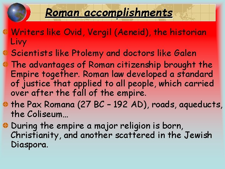 Roman accomplishments Writers like Ovid, Vergil (Aeneid), the historian Livy Scientists like Ptolemy and