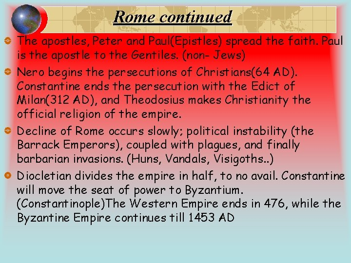 Rome continued The apostles, Peter and Paul(Epistles) spread the faith. Paul is the apostle