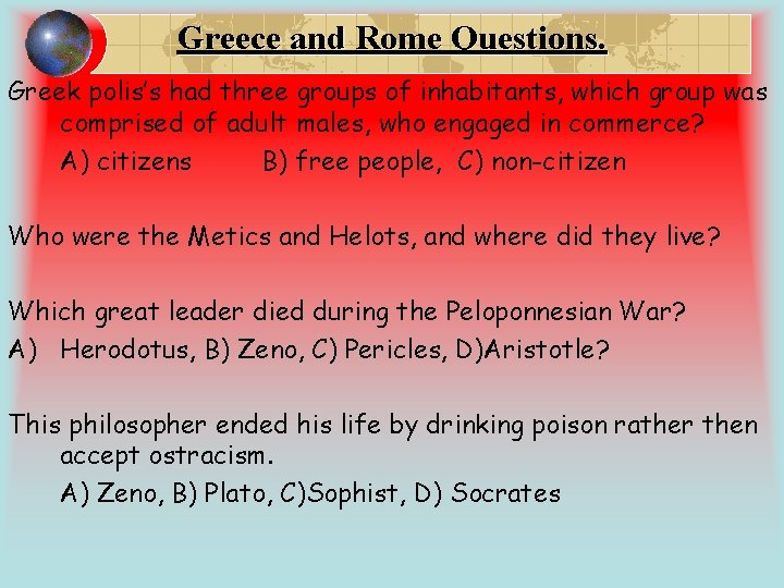 Greece and Rome Questions. Greek polis's had three groups of inhabitants, which group was