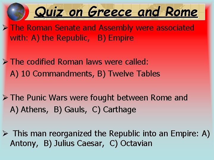 Quiz on Greece and Rome Ø The Roman Senate and Assembly were associated with: