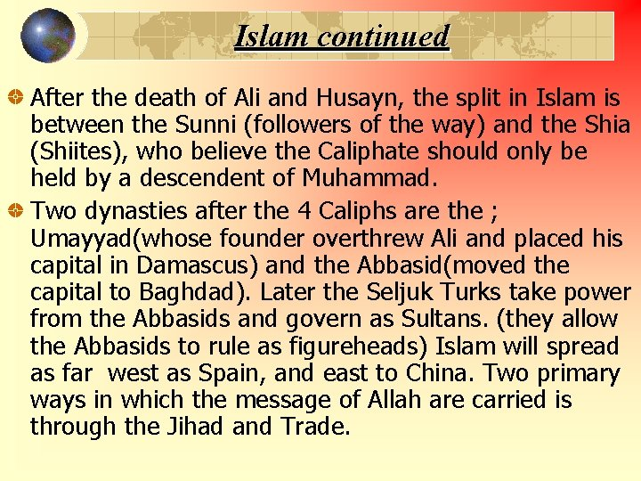 Islam continued After the death of Ali and Husayn, the split in Islam is