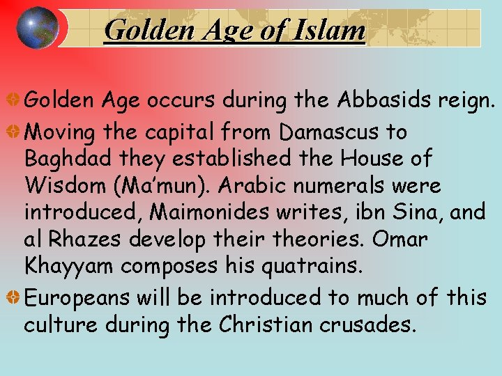Golden Age of Islam Golden Age occurs during the Abbasids reign. Moving the capital