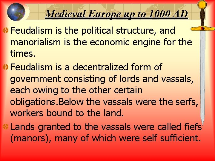 Medieval Europe up to 1000 AD Feudalism is the political structure, and manorialism is