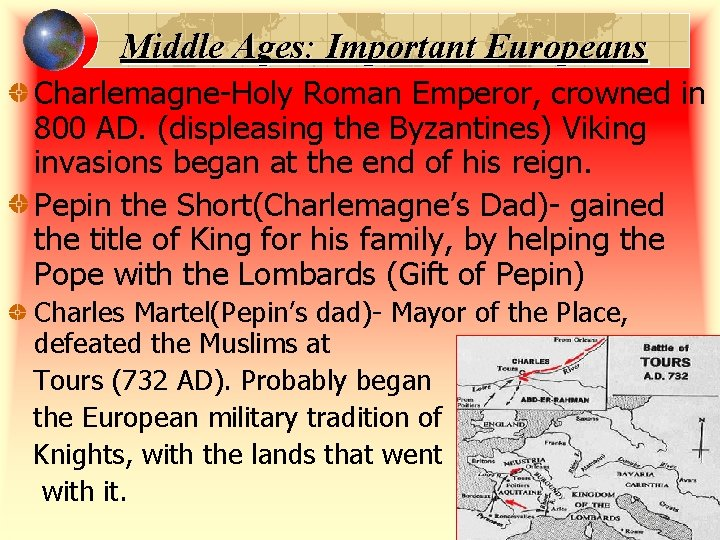 Middle Ages: Important Europeans Charlemagne-Holy Roman Emperor, crowned in 800 AD. (displeasing the Byzantines)