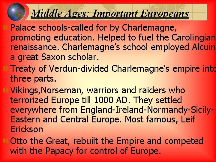 Middle Ages: Important Europeans Palace schools-called for by Charlemagne, promoting education. Helped to fuel